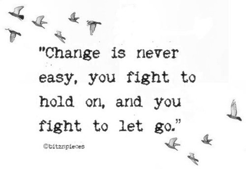 change-is-never-easy-you-fight-to-hold-on-and-you-fight-to-let-go-letting-go-quote